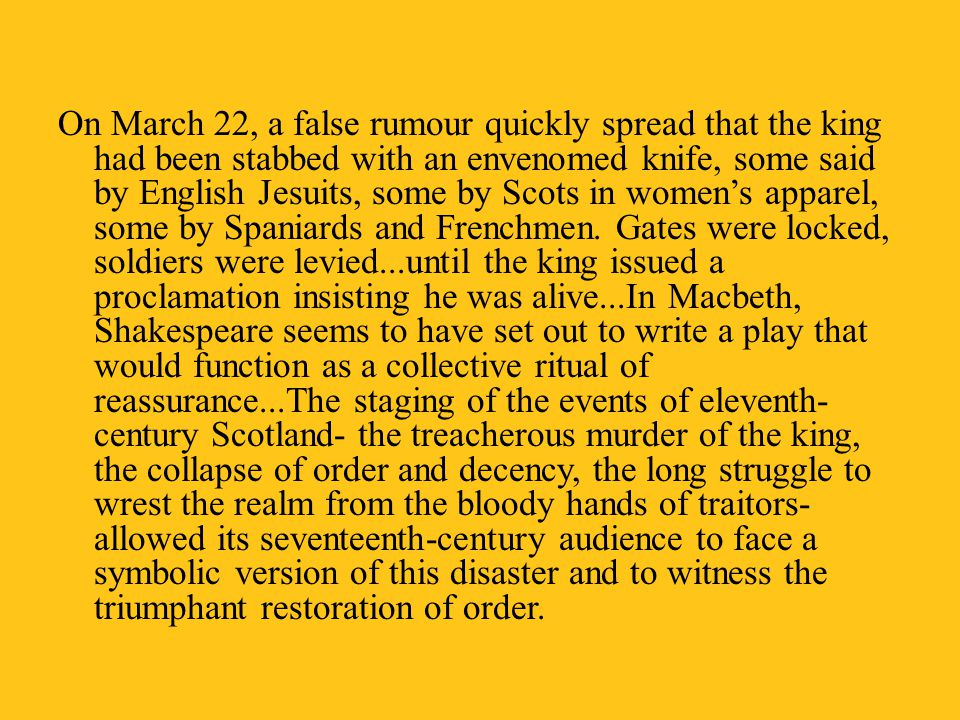 On March 22, a false rumour quickly spread that the king had been stabbed with an envenomed knife, some said by English Jesuits, some by Scots in women's apparel, some by Spaniards and Frenchmen.