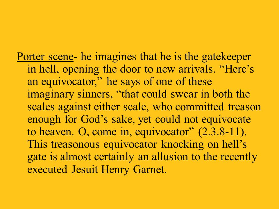 Porter scene- he imagines that he is the gatekeeper in hell, opening the door to new arrivals.