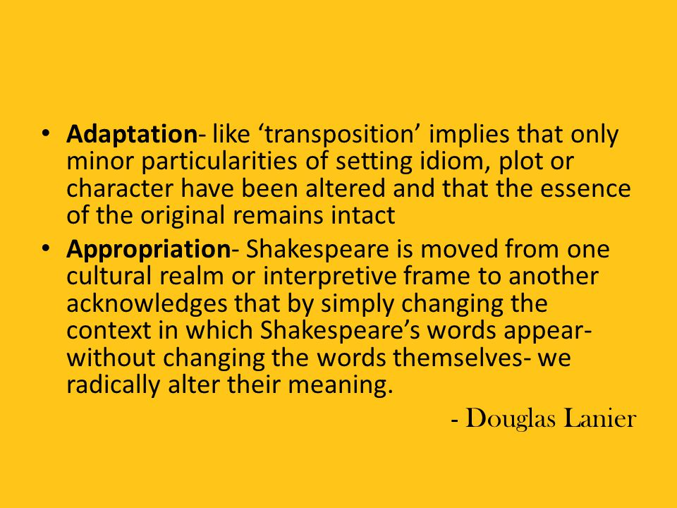 Adaptation- like 'transposition' implies that only minor particularities of setting idiom, plot or character have been altered and that the essence of the original remains intact