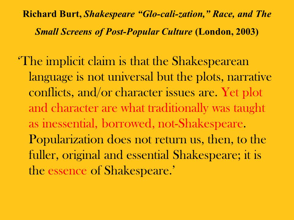 Richard Burt, Shakespeare Glo-cali-zation, Race, and The Small Screens of Post-Popular Culture (London, 2003)