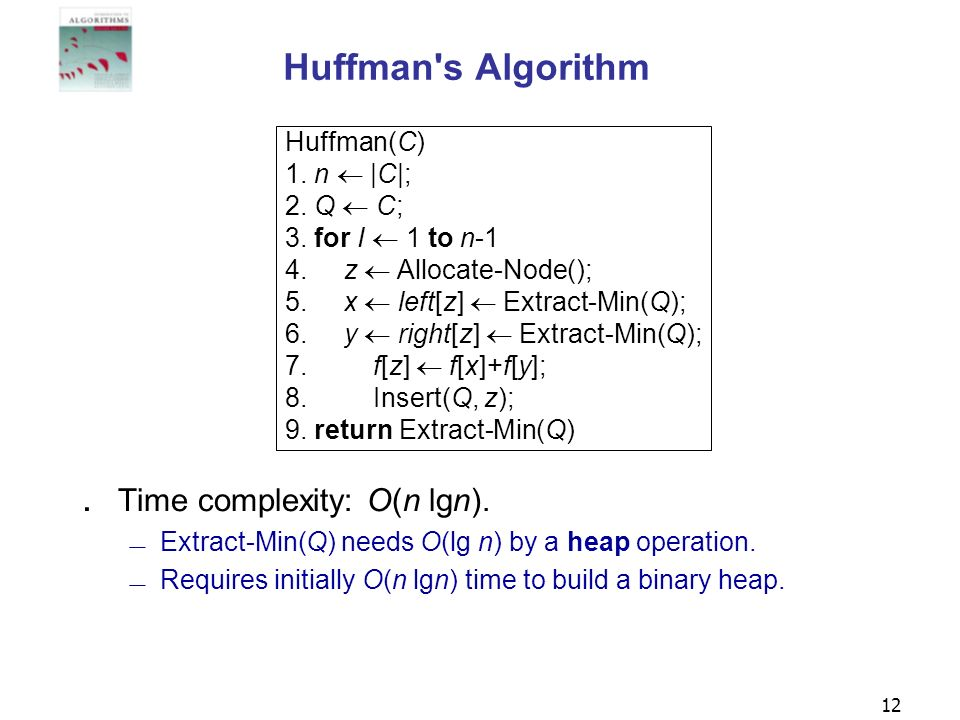 Huffman s Algorithm Time complexity: O(n lgn). Huffman(C) 1. n  |C|;