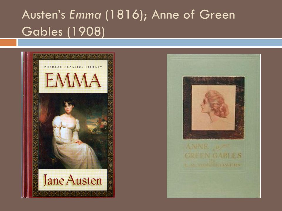 Austen's Emma (1816); Anne of Green Gables (1908)