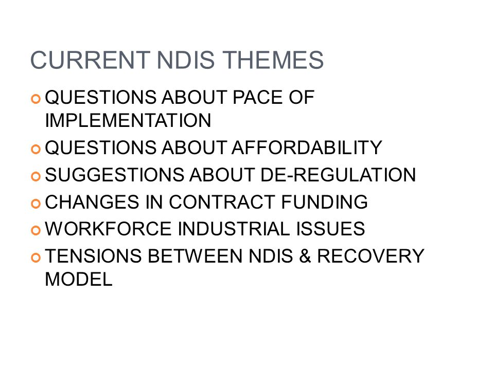 CURRENT NDIS THEMES QUESTIONS ABOUT PACE OF IMPLEMENTATION