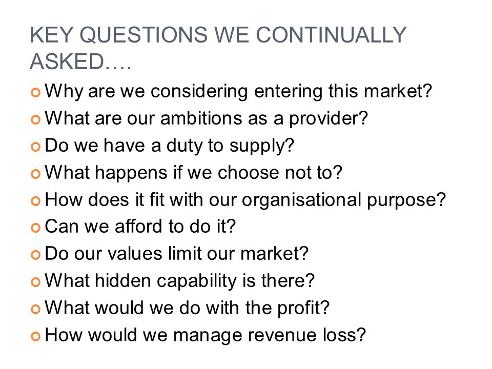 KEY QUESTIONS WE CONTINUALLY ASKED….