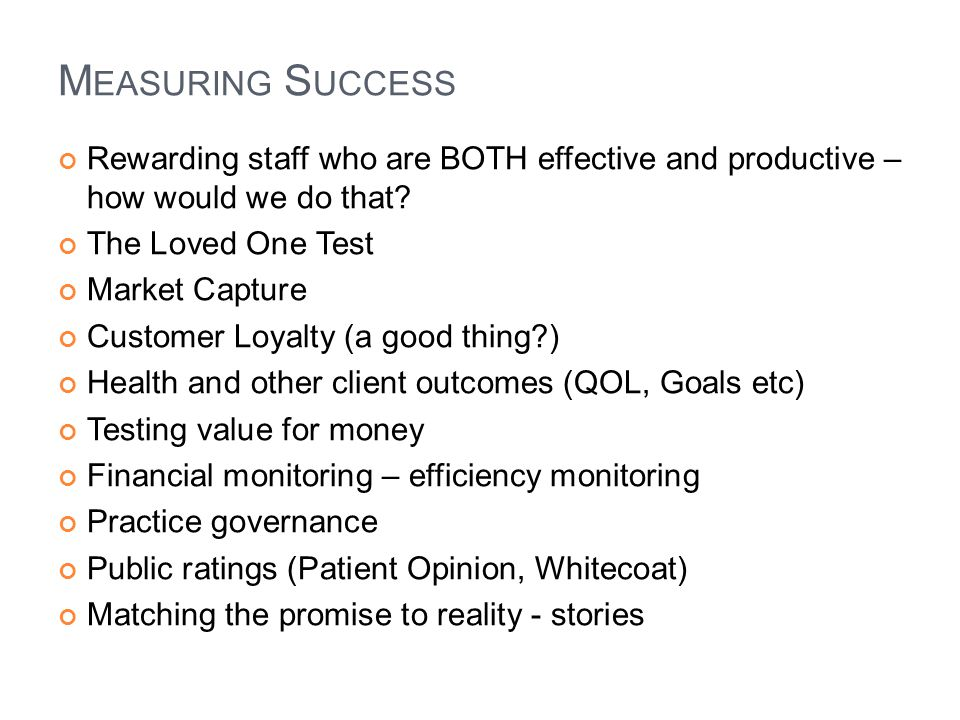 Measuring Success Rewarding staff who are BOTH effective and productive – how would we do that The Loved One Test.