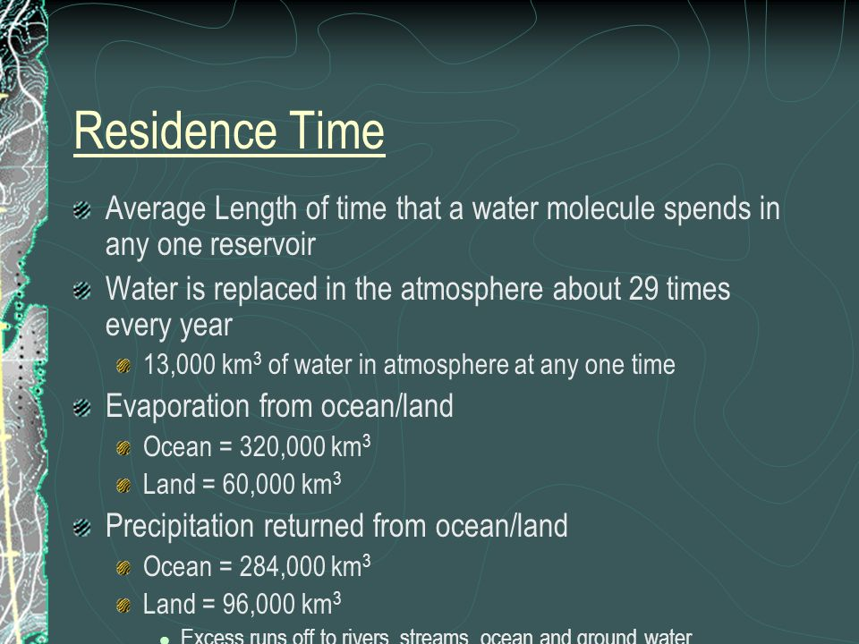 Residence Time Average Length of time that a water molecule spends in any one reservoir.