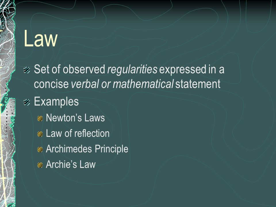 Law Set of observed regularities expressed in a concise verbal or mathematical statement. Examples.