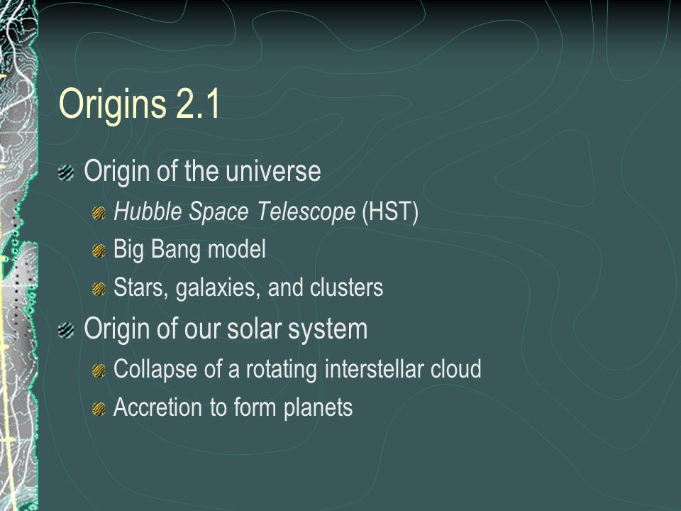 Origins 2.1 Origin of the universe Origin of our solar system