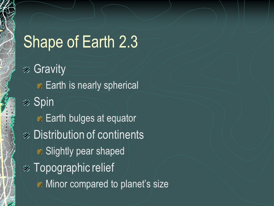 Shape of Earth 2.3 Gravity Spin Distribution of continents