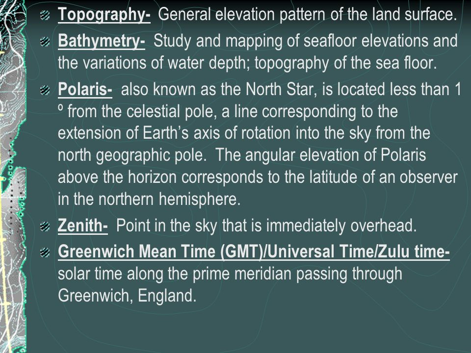 Topography- General elevation pattern of the land surface.