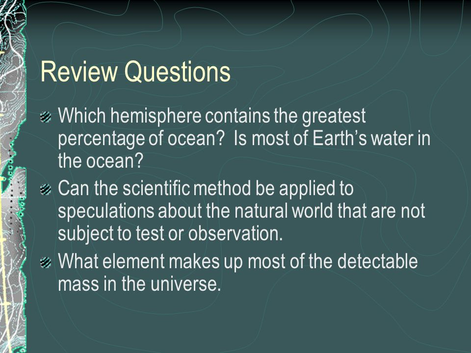 Review Questions Which hemisphere contains the greatest percentage of ocean Is most of Earth's water in the ocean