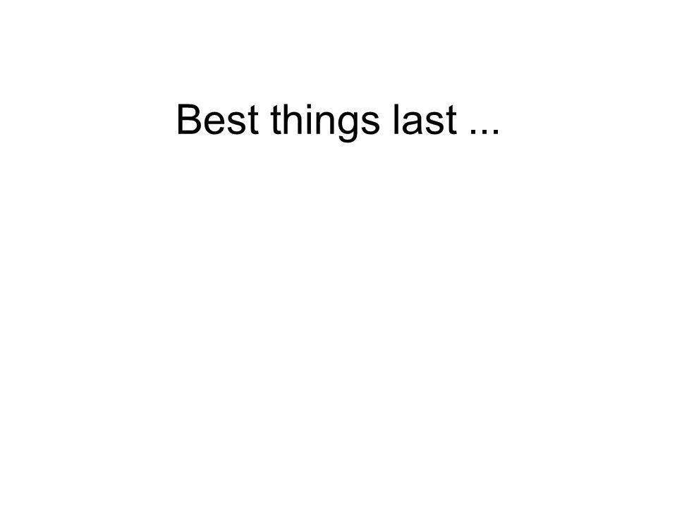 Best things last ...