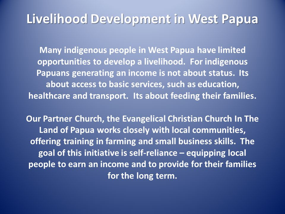 Livelihood Development in West Papua Many indigenous people in West Papua have limited opportunities to develop a livelihood.