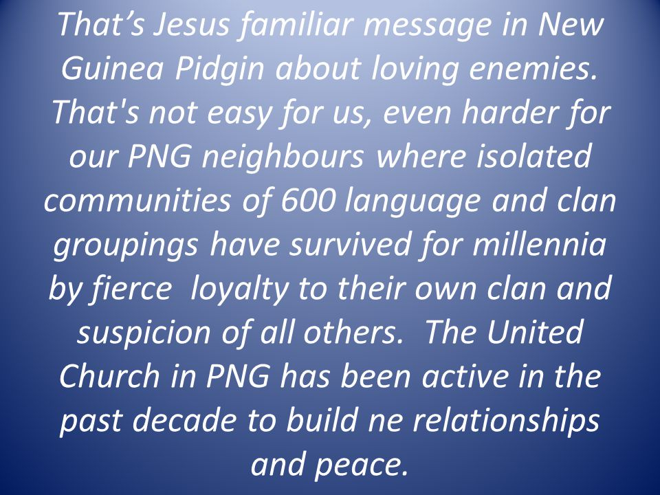 That's Jesus familiar message in New Guinea Pidgin about loving enemies.