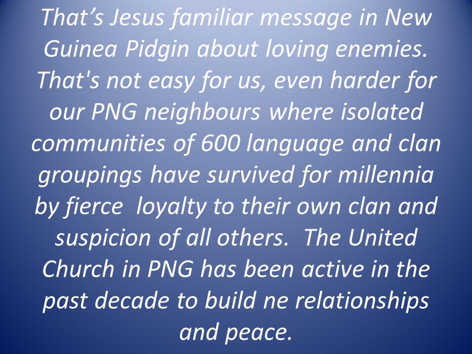 That's Jesus familiar message in New Guinea Pidgin about loving enemies.