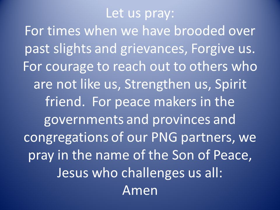 Let us pray: For times when we have brooded over past slights and grievances, Forgive us.