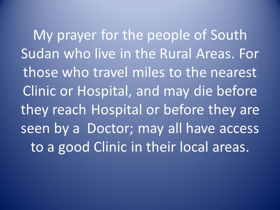 My prayer for the people of South Sudan who live in the Rural Areas