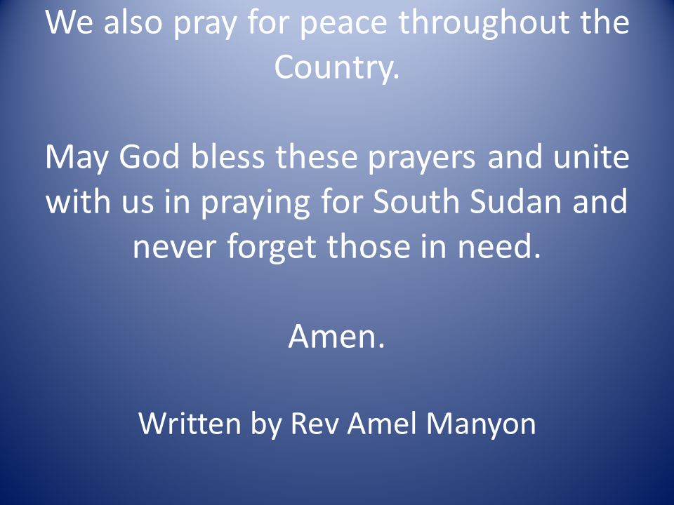 We also pray for peace throughout the Country