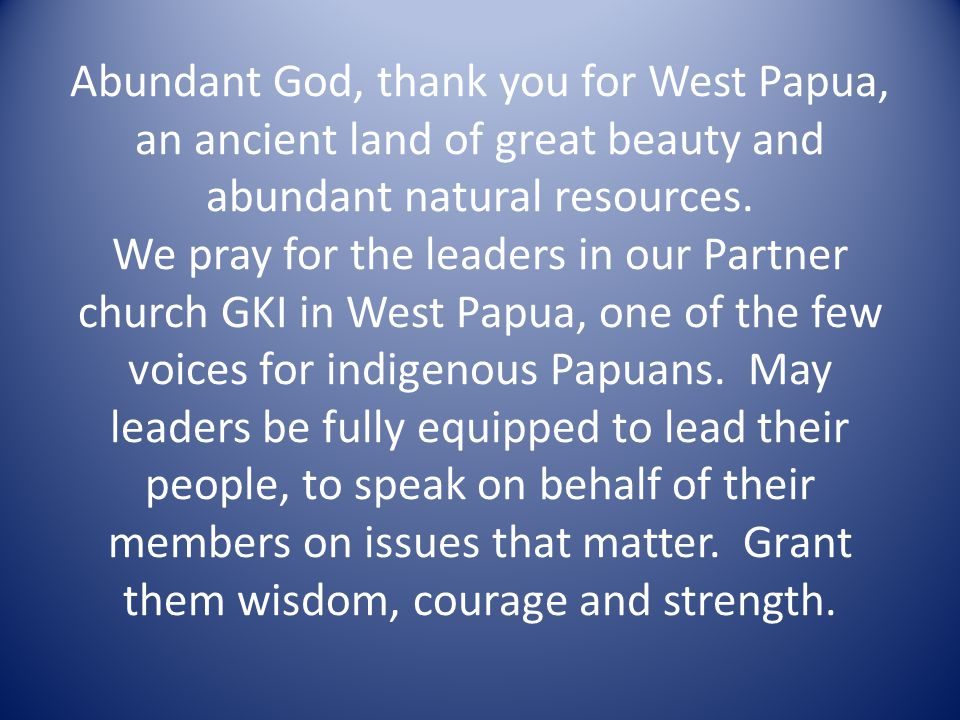 Abundant God, thank you for West Papua, an ancient land of great beauty and abundant natural resources.