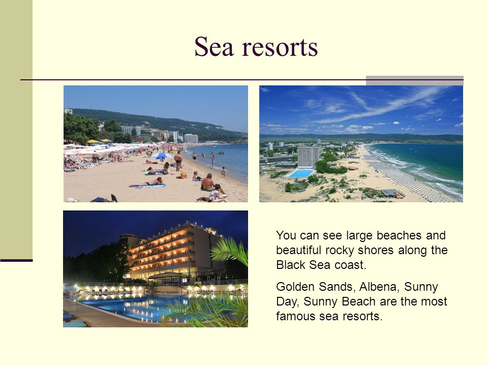 Sea resorts You can see large beaches and beautiful rocky shores along the Black Sea coast.