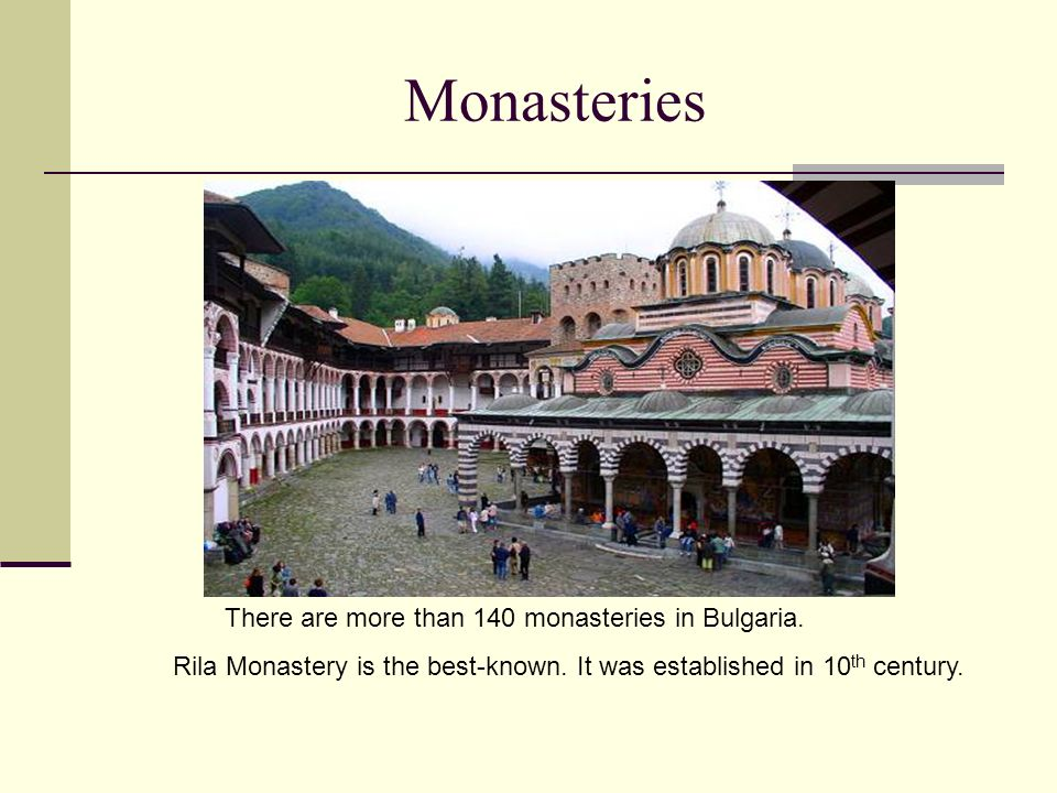 Monasteries There are more than 140 monasteries in Bulgaria.