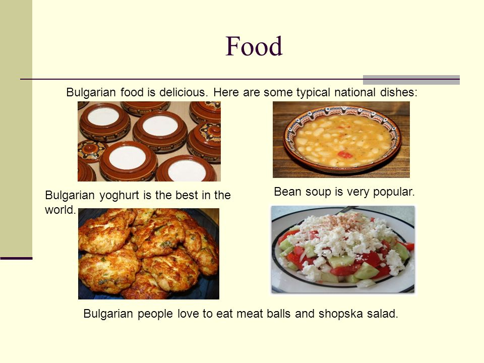 Bulgarian food is delicious. Here are some typical national dishes: