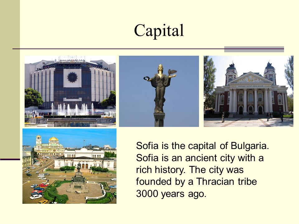 Capital Sofia is the capital of Bulgaria. Sofia is an ancient city with a rich history.