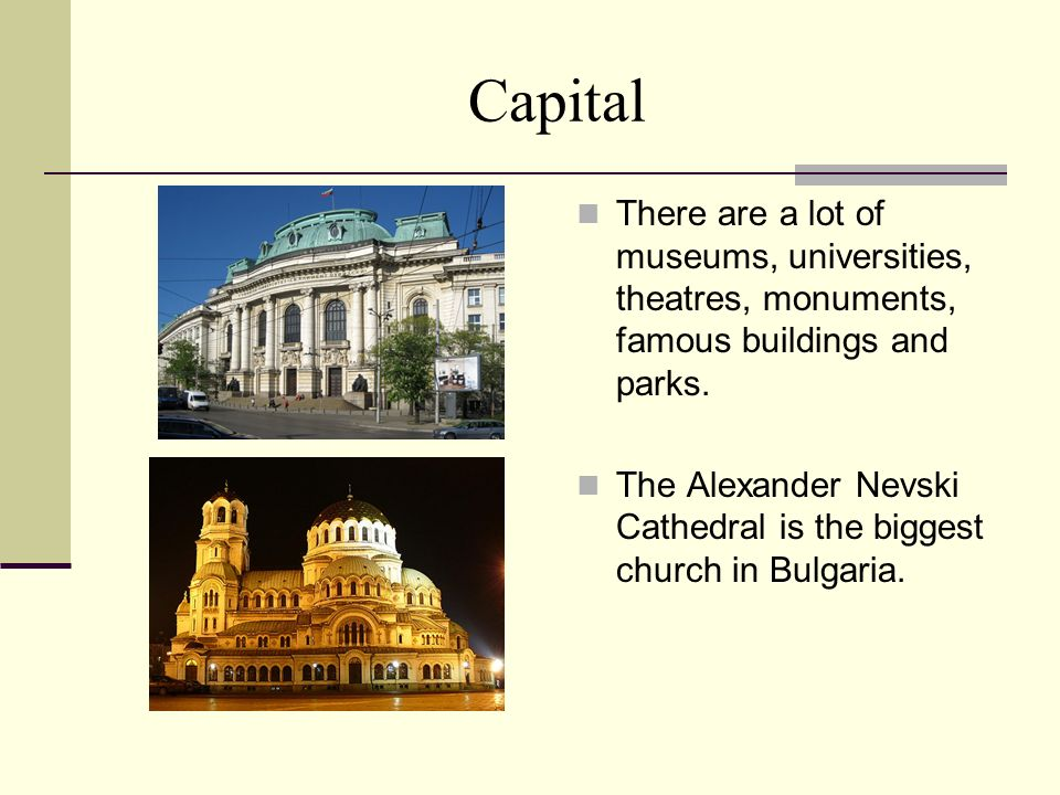 Capital There are a lot of museums, universities, theatres, monuments, famous buildings and parks.