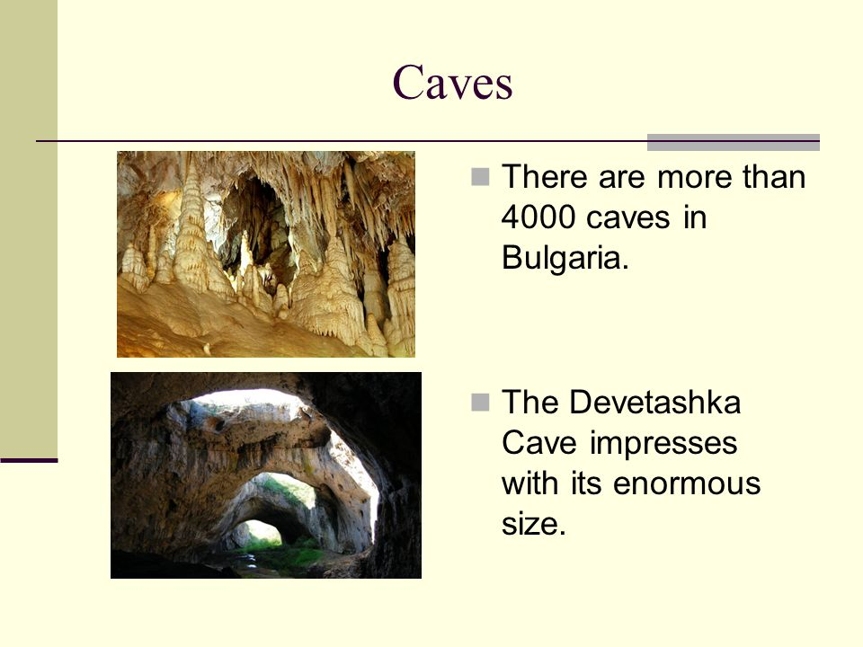 Caves There are more than 4000 caves in Bulgaria.