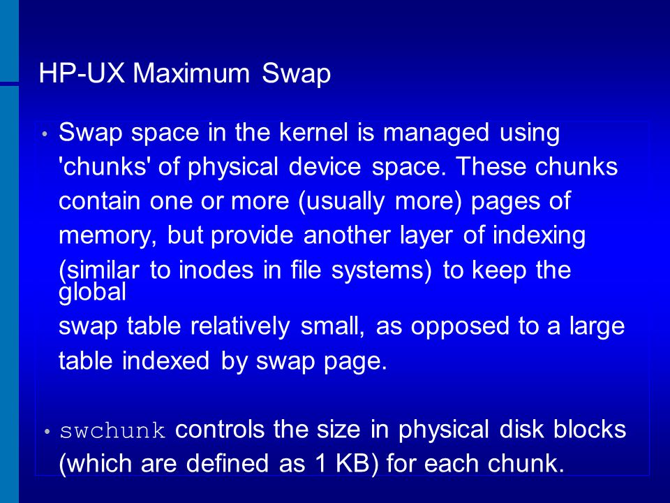 HP-UX Maximum Swap Swap space in the kernel is managed using