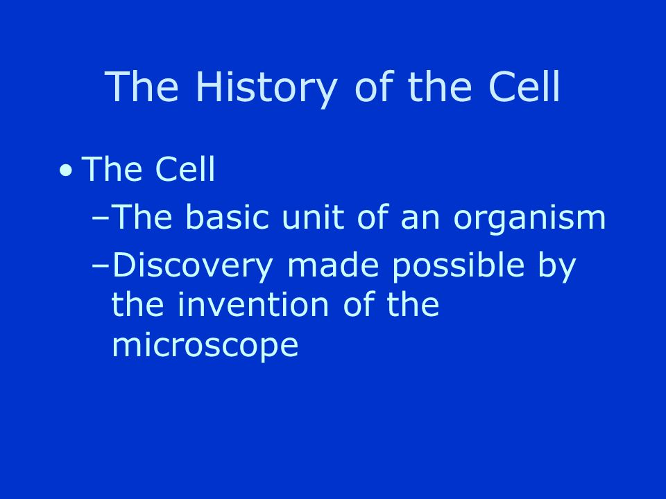 The History of the Cell The Cell The basic unit of an organism