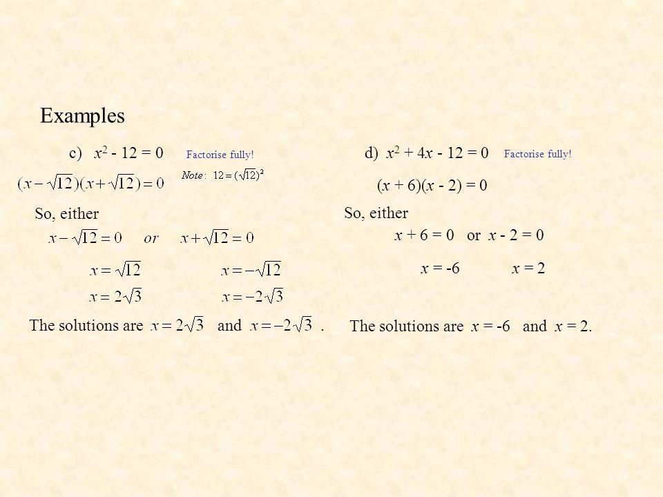 Examples c) x2 - 12 = 0 d) x2 + 4x - 12 = 0 (x + 6)(x - 2) = 0