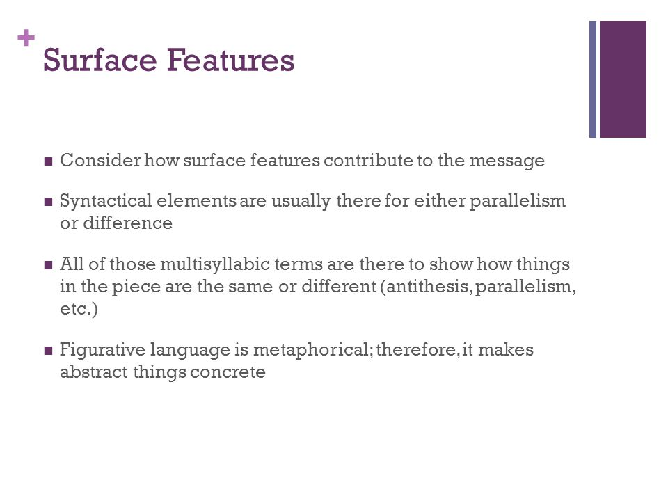 Surface Features Consider how surface features contribute to the message.