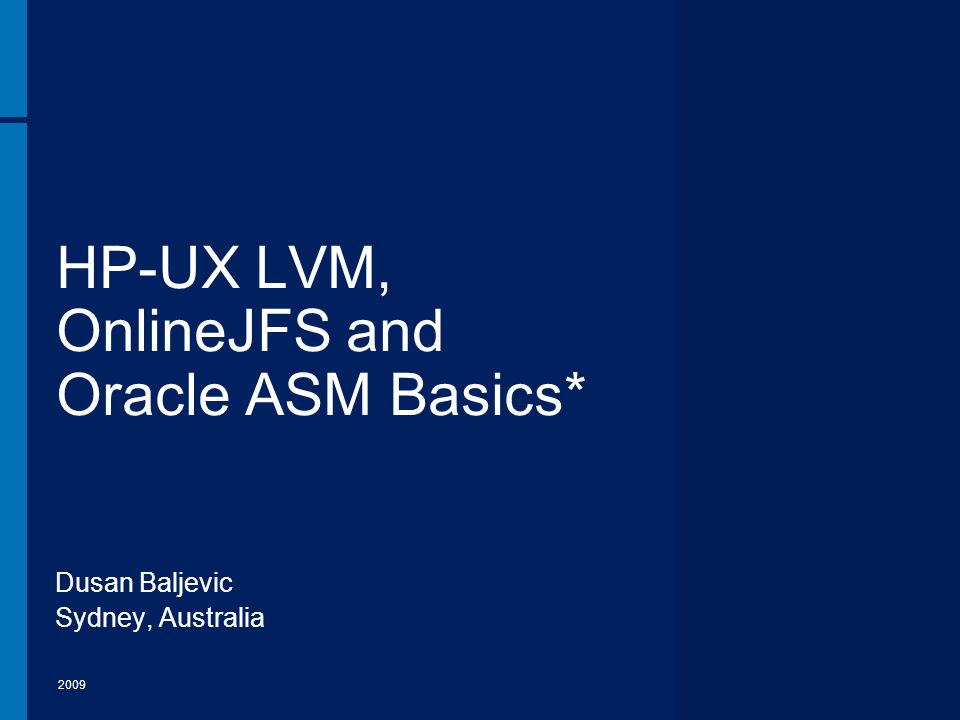 HP-UX LVM, OnlineJFS and Oracle ASM Basics*