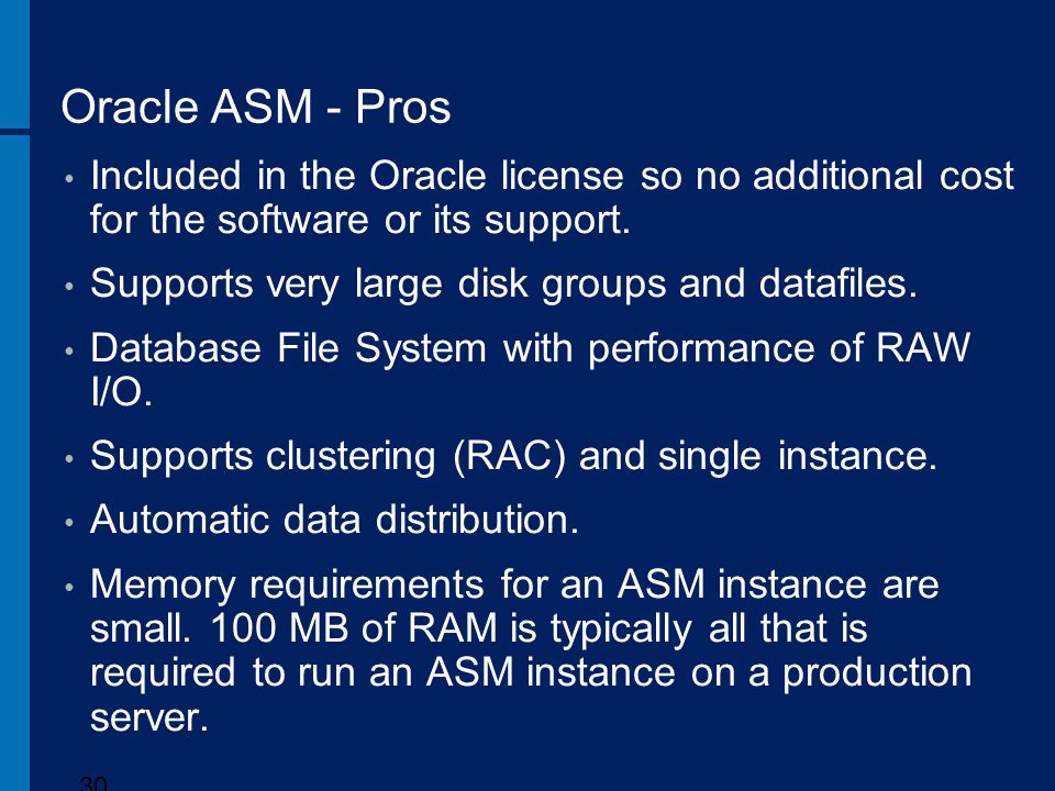 Oracle ASM - Pros Included in the Oracle license so no additional cost for the software or its support.