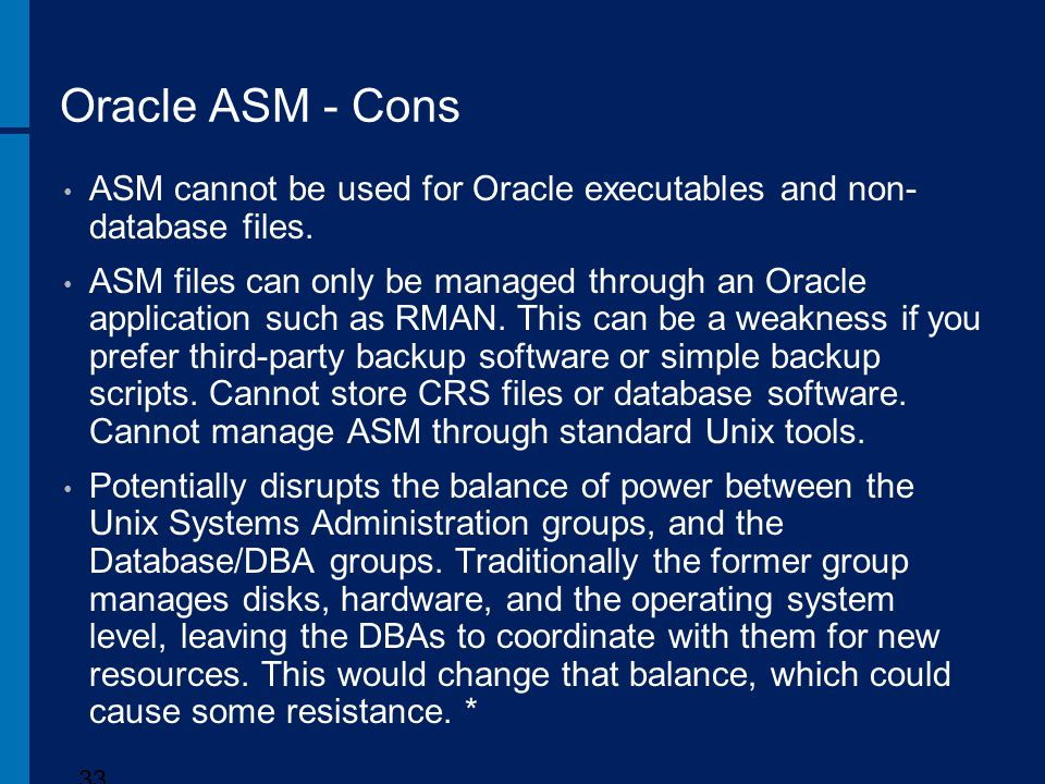 Oracle ASM - Cons ASM cannot be used for Oracle executables and non-database files.