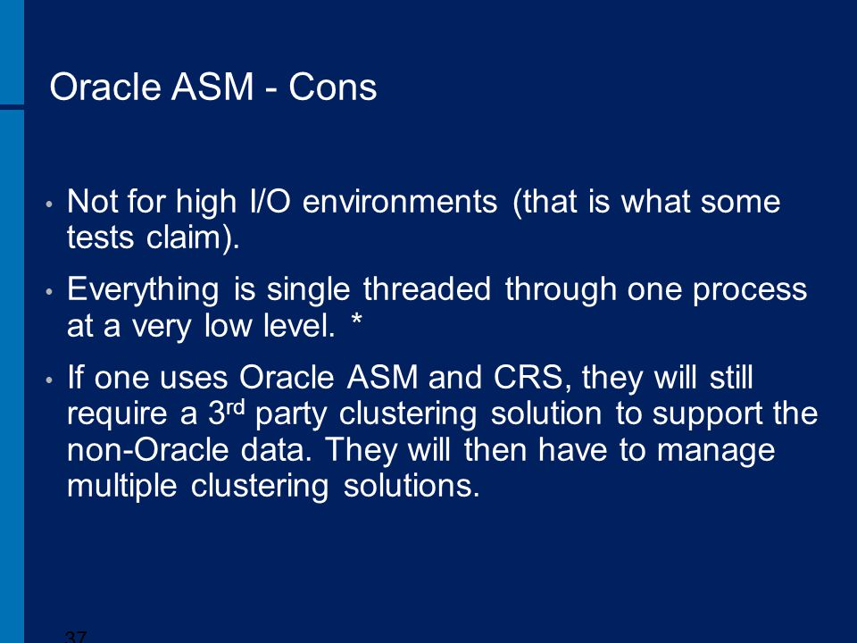 Oracle ASM - Cons Not for high I/O environments (that is what some tests claim).