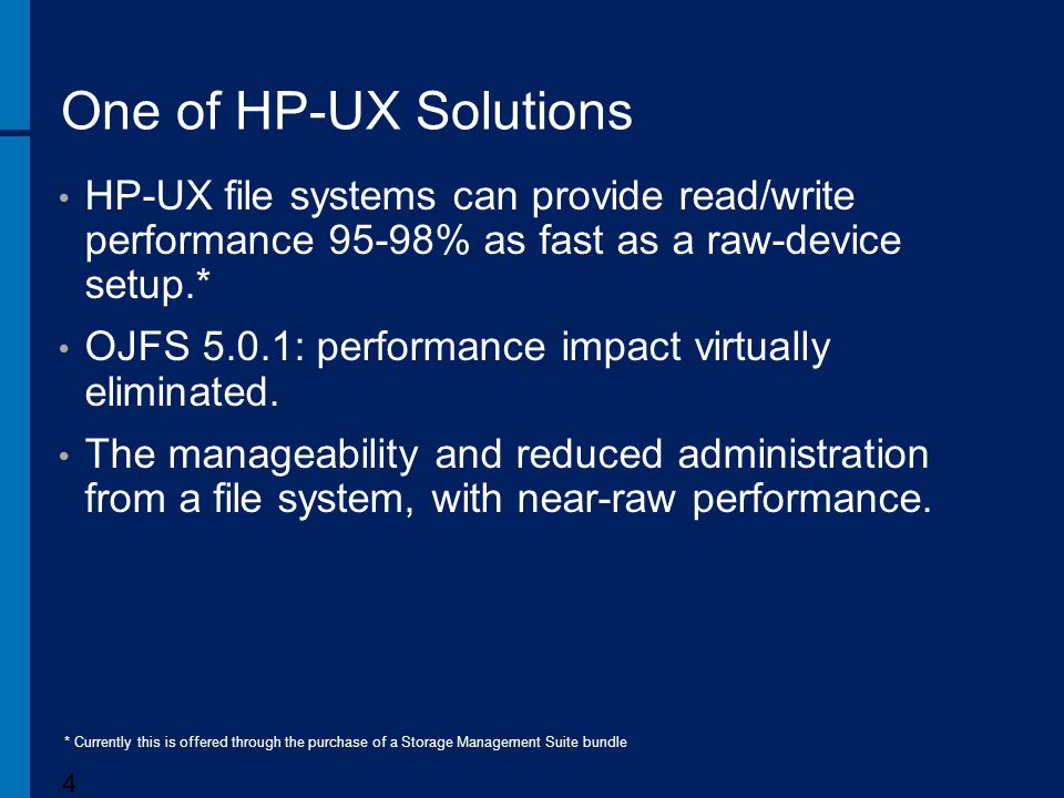 One of HP-UX Solutions HP-UX file systems can provide read/write performance 95-98% as fast as a raw-device setup.*