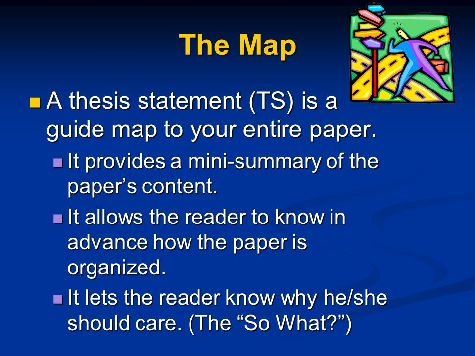 The Map A thesis statement (TS) is a guide map to your entire paper.