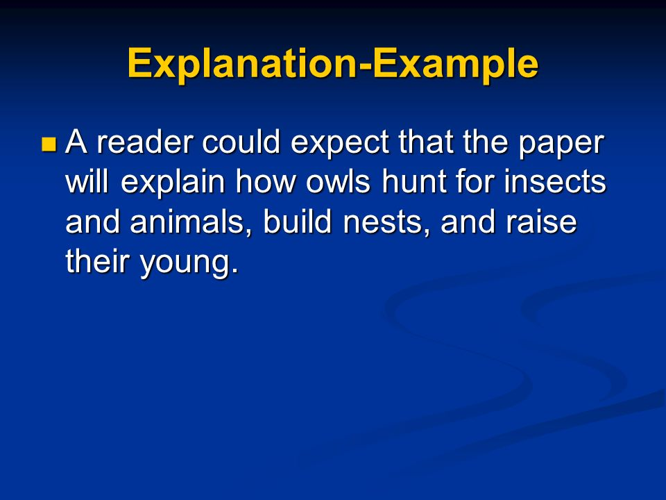 Explanation-Example A reader could expect that the paper will explain how owls hunt for insects and animals, build nests, and raise their young.