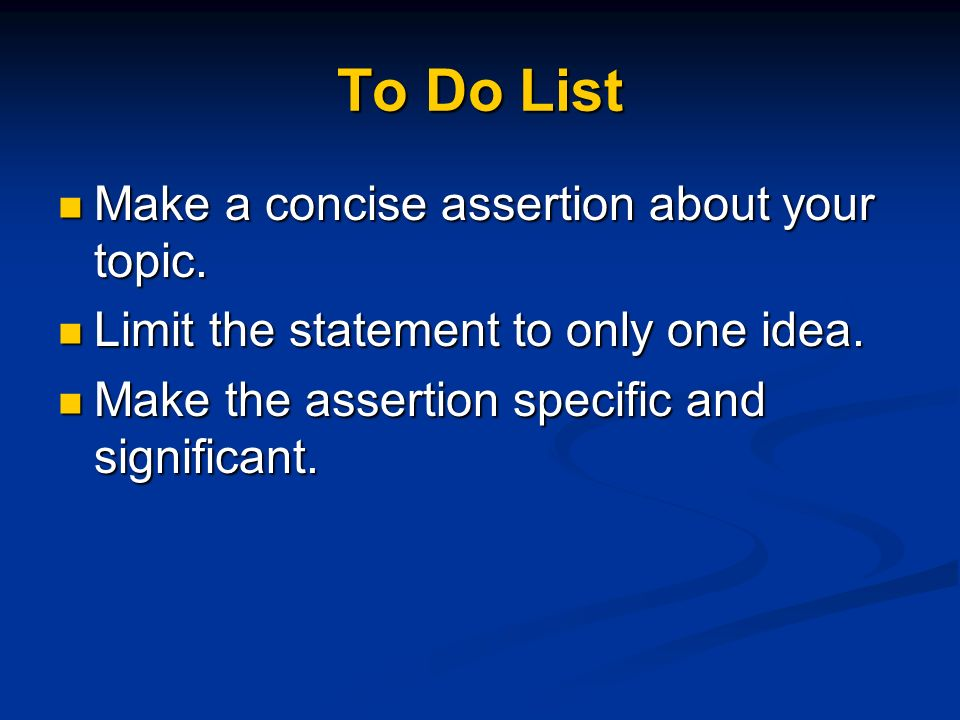 To Do List Make a concise assertion about your topic.