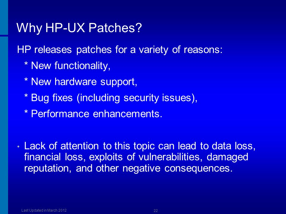 Why HP-UX Patches HP releases patches for a variety of reasons: