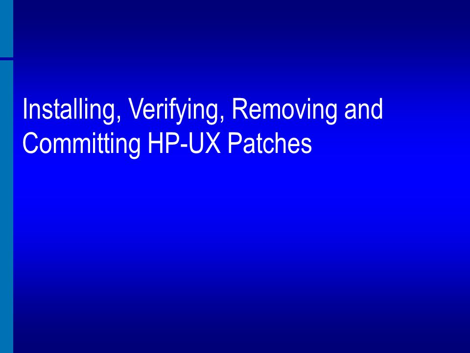Installing, Verifying, Removing and Committing HP-UX Patches