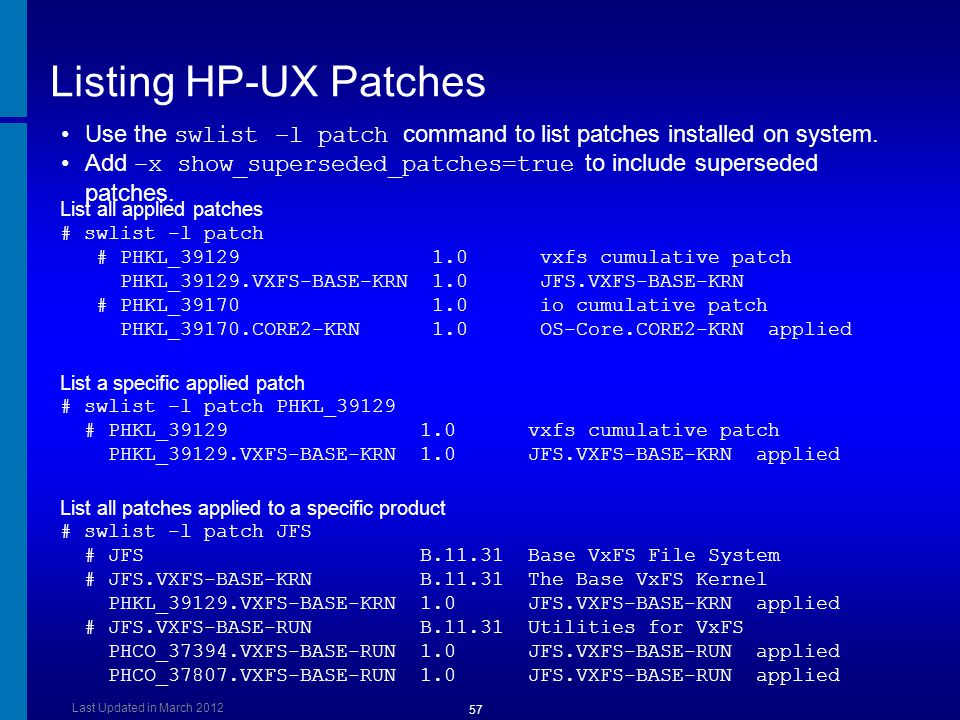 Listing HP-UX Patches Dusan Baljevic. Use the swlist –l patch command to list patches installed on system.