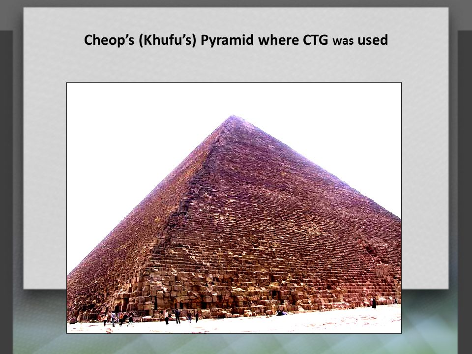 Cheop's (Khufu's) Pyramid where CTG was used