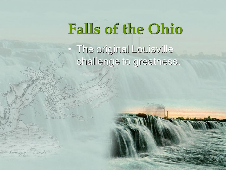 Falls of the Ohio The original Louisville challenge to greatness.