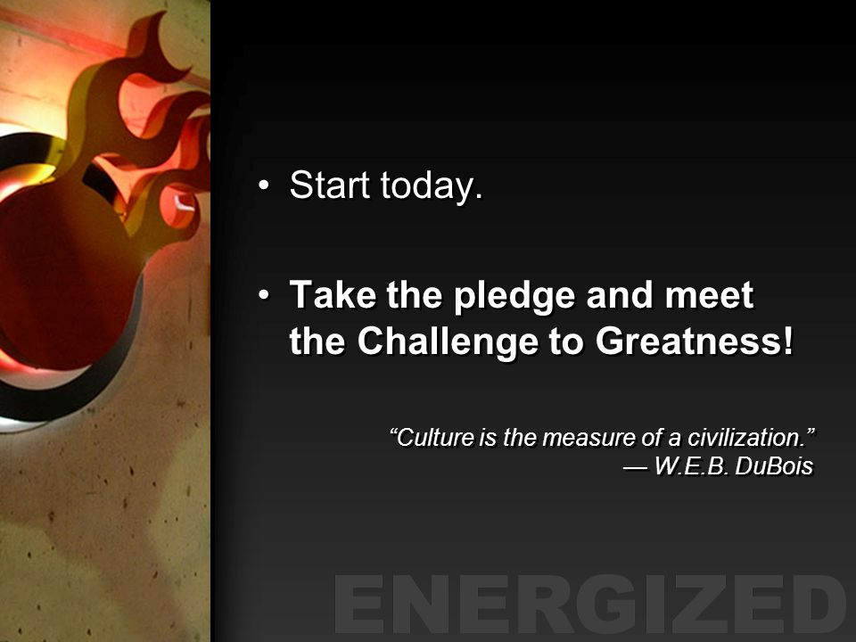 Take the pledge and meet the Challenge to Greatness!