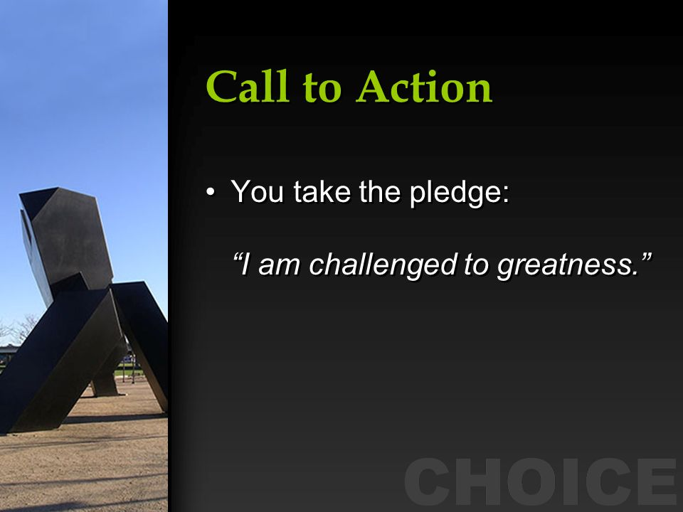 Call to Action You take the pledge: I am challenged to greatness.