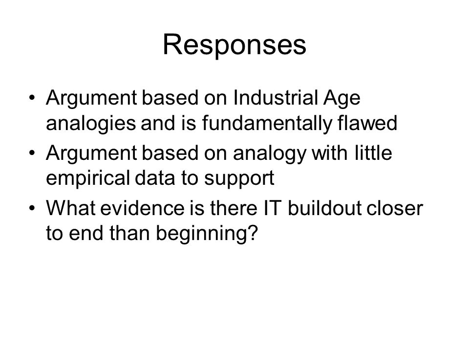 Responses Argument based on Industrial Age analogies and is fundamentally flawed. Argument based on analogy with little empirical data to support.