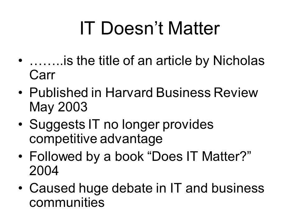 IT Doesn't Matter ……..is the title of an article by Nicholas Carr